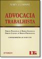 Advocacia Trabalhista: Direito Processual, Direito Individual, Direito Coletivo, Direito Previdencial - Com Remissões ao