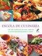 Escola de culinária: 150 das melhores receitas clássicas e contemporâneas passo a passo