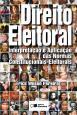 Direito Eleitoral: Interpretação e Aplicação das Normas Constitucionais - Eleitorais