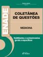 Coletânea de Questões - Enade - Medicina - Habilidades e Conhecimentos Gerais e Específicos