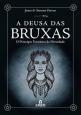 Deusa Das Bruxas, A: O Princípio Feminino da Divindade