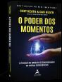 Poder dos Momentos,O : O Porquê do Impacto Extraordinário de Certas Experiências