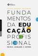 Fundamentos da educação profissional: política, legislação e história