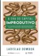 Era do Capital Improdutivo, A: por Que Oito Famílias Tem Mais Riqueza do Que a Metade da População do Mundo?