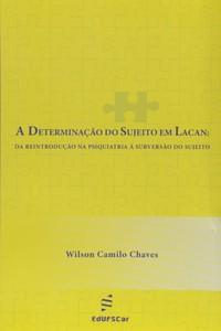 A determinação do sujeito em Lacan: da reintrodução na psiquiatria a subversão do sujeito