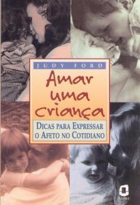 Amar uma criança: dicas para expressar o afeto no cotidiano