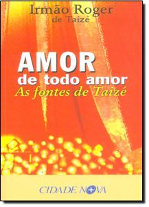 Amor de Todo Amor: as Fontes de Taize