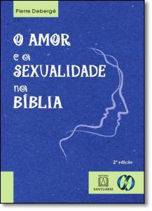 Amor e a Sexualidade na Bíblia, O