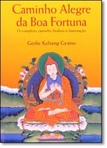 Caminho Alegre da Boa Fortuna: O Completo Caminho Budista À Iluminação