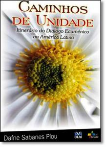 Caminhos de Unidade: Itinerário do Dialogo Ecumênico na América Latina