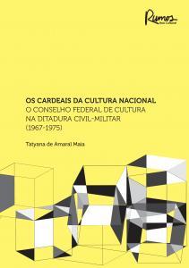 Cardeais da Cultura Nacional, Os: O Conselho Federal de Cultura na Ditadura Civil Militar ( 1967 - 1975 )