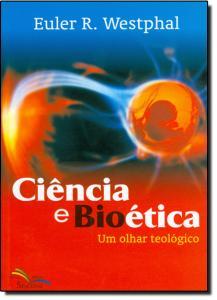 CIENCIA E BIOETICA - UM OLHAR TEOLOGICO