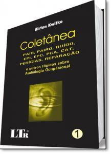 Coletânea: Pair, Pairo, Ruído, Epi, Epc, Pca, Cat, Perícias, Reparação e Outros Tópicos Sobre Audiologia Ocupacional