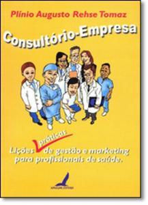 Consultório-empresa: Lições Práticas de Gestão e Marketing Para Profissionais da Saúde