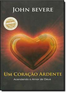 Coracao Ardente, Um: Acendendo o Amor de Deus