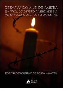 Desafiando a Lei da Anistia em Prol do Direito À Verdade e À Memória Como Direitos Fundamentais