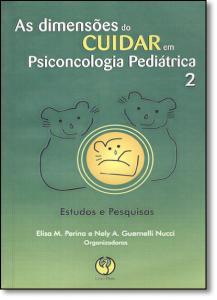 Dimensões do Cuidar Psiconcologia Pediátrica, As - Vol.2 - Coleção Estudos e Pesquisas