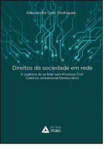 Direitos da Sociedade Em Rede: A Urgencia de Se Falar Num Processo Civil Coletivo Jurisdicional Democrstico
