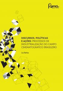 Discursos, Políticas e Ações: Processos de Industrialização do Campo Cinematrográfico Brasileiro