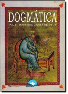 Dogmática - Vol. 1 - Doutrina Cristã de Deus