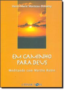 Em Caminho Para Deus: Meditando Com Marthe Robin