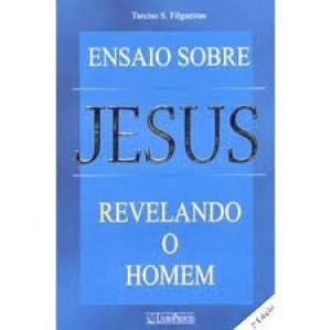 Ensaio Sobre Jesus - Revelando O Homem