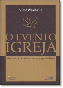Evento Igreja, O: Chamado e Desafio a Uma Igreja Protestante