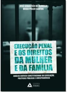 Execução Penal e os Direitos da Mulher e da Família: Análise Crítico-constitucional da Legislação