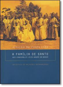 Família de Santo, A: Nos Candomblés Jejes-nagôs da Bahia