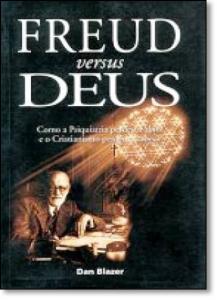 Freud Versus Deus: Como a Psiquiatria Perdeu a Alma e o Cristianismo Perdeu a Cabeça