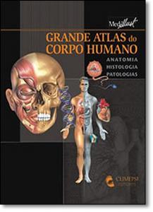 Grande Atlas do Corpo Humano: Anatomia, Histologia, Patologia