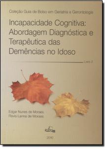 Incapacidade Cognitiva: Abordagem Diagnóstica e Terapêutica das Demências no Idoso - Vol.2
