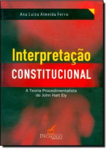 Interpretação Constitucional: A Teoria Procedimentalista de John Hart Ely