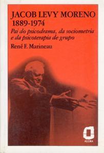 Jacob Levy Moreno: 1889-1974 : pai do psicodrama, da sociometria e da psicoterapia de grupo