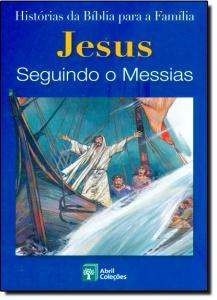 Jesus Seguindo o Messias - Coleção: Histórias da Bíblia Para a Família