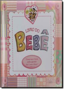 Livro do Bebê - Carinhas Legais - Edição Luxo Menina