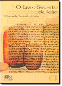Livro Secreto de João, O: O Evangelho Apócrifo de João - Série Cristal 4