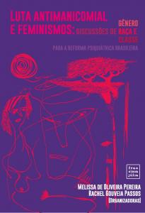Luta Antimanicomial e Feminismos: Discussões de Gênero, Raça e Classe Para a Reforma Psiquiátrica Brasileira