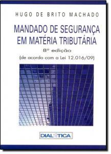 Mandado de Segurança em Matéria Tributária: De Acordo Com a Lei 12.016-09