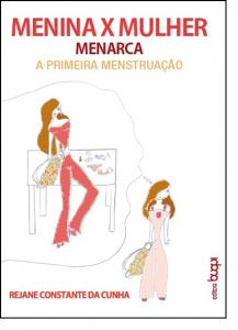Menina x Mulher Menarca a Primeira Menstruação