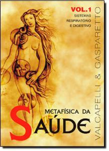 Metafísica da Saúde - Vol.1