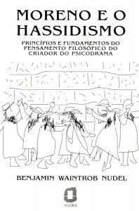 Moreno e o hassidismo: Princípios e fundamentos do pensamento filosófico do criador do psicodrama