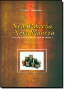 Nem Pobreza Nem Riqueza: As Posses Segundo a Teologia Bíblica