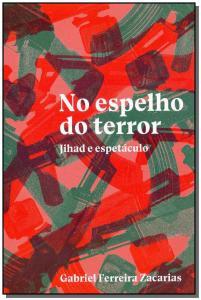 No Espelho do Terror: Jihad e Espetáculo