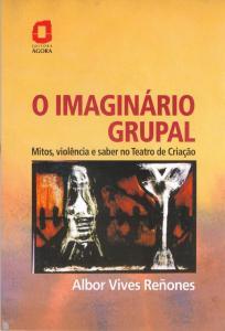O imaginário grupal: mitos, violência e saber no teatro de criação