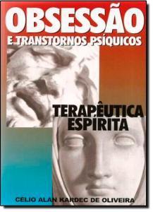 Obsessão e Transtornos Psíquicos: Terapêutica Espírita