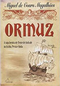 Ormuz : A Saga Heroica Freyre De Andrade Na Arabia, Persia E India