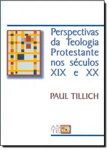 Perspectivas da Teologia Protestante nos Séculos XIX e XX