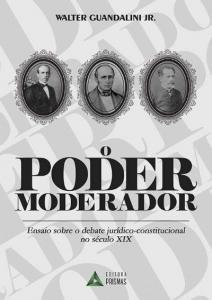Poder Moderador, O: Ensaio Sobre o Debate Jurídico-constitucional no Século Xix