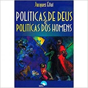 POLITICAS DE DEUS, POLITICAS DOS HOMENS